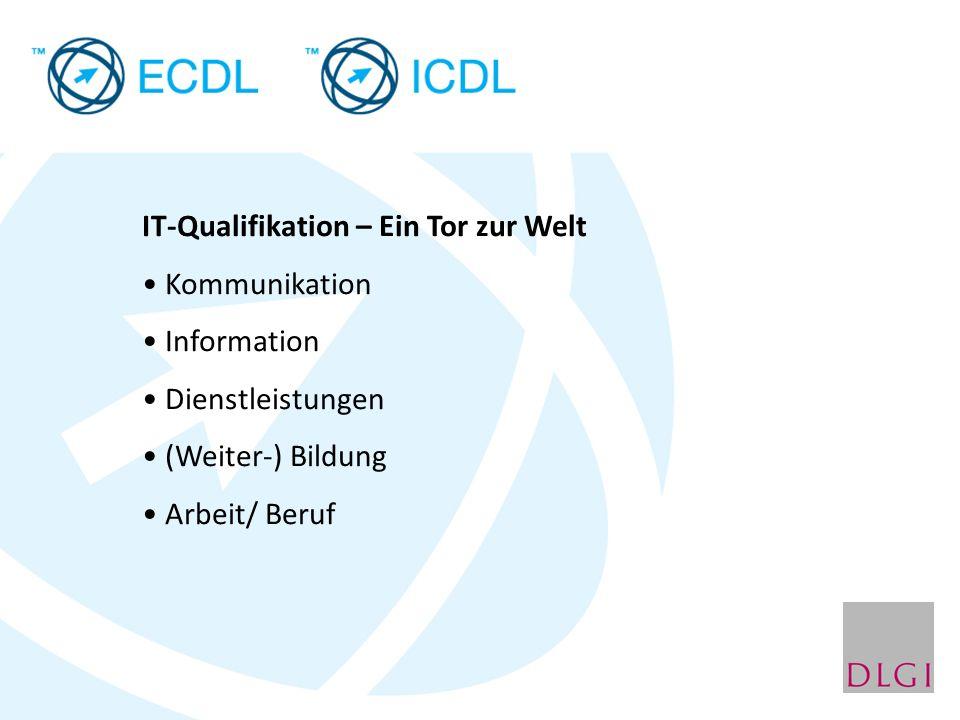 IT-Qualifikation – Ein Tor zur Welt Kommunikation Information Dienstleistungen (Weiter-) Bildung Arbeit/ Beruf