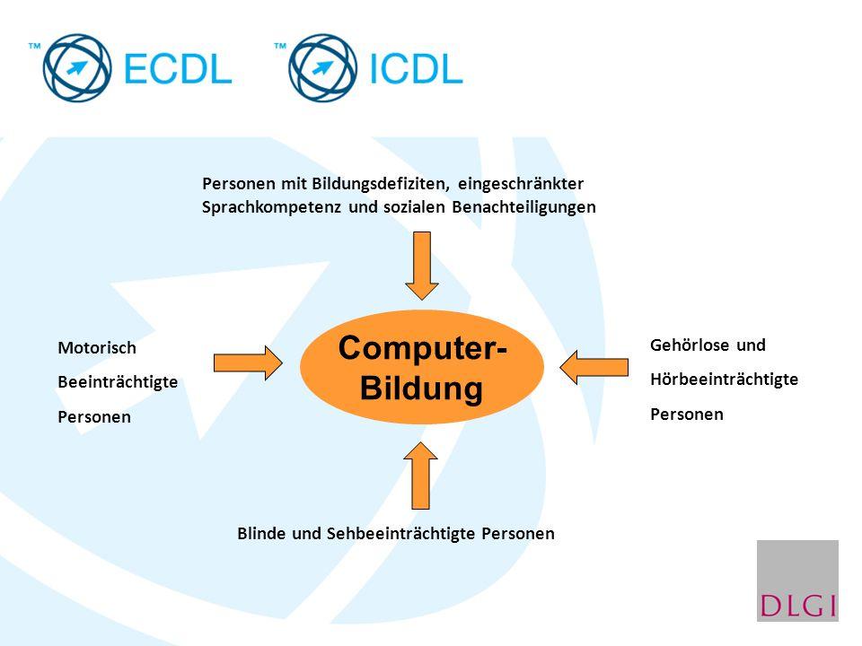 Computer- Bildung Gehörlose und Hörbeeinträchtigte Personen Blinde und Sehbeeinträchtigte Personen Motorisch Beeinträchtigte Personen Personen mit Bildungsdefiziten, eingeschränkter Sprachkompetenz und sozialen Benachteiligungen