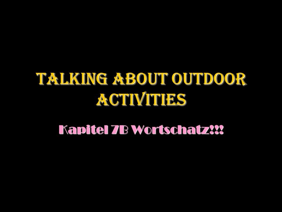 Talking about Outdoor Activities Kapitel 7B Wortschatz!!!
