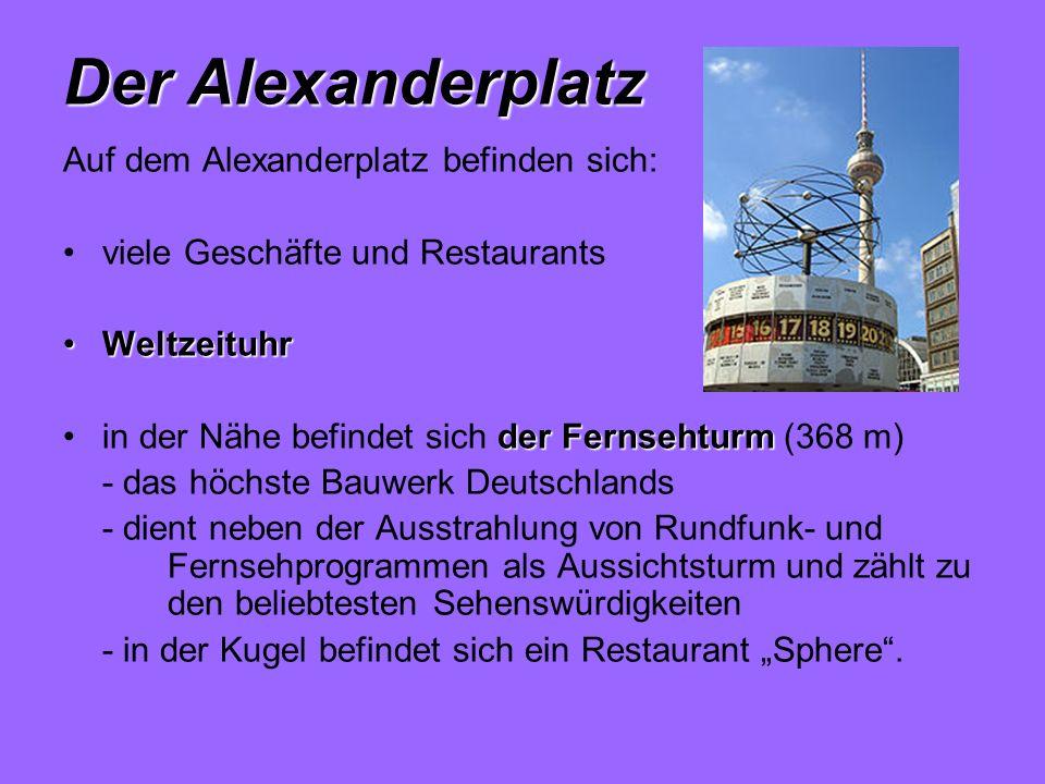 Der Alexanderplatz Auf dem Alexanderplatz befinden sich: viele Geschäfte und Restaurants WeltzeituhrWeltzeituhr der Fernsehturmin der Nähe befindet si