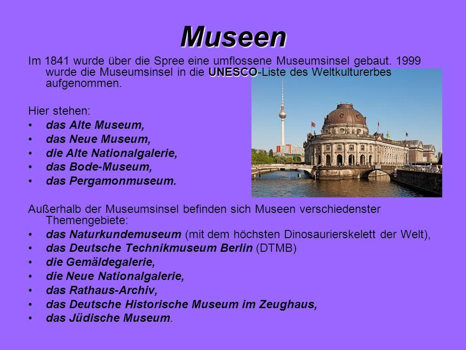 Museen UNESCO Im 1841 wurde über die Spree eine umflossene Museumsinsel gebaut. 1999 wurde die Museumsinsel in die UNESCO-Liste des Weltkulturerbes au