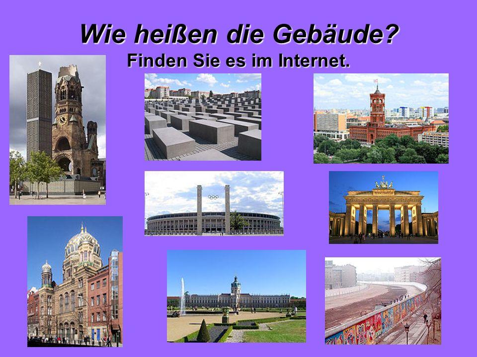 Wie heißen die Gebäude? Finden Sie es im Internet.