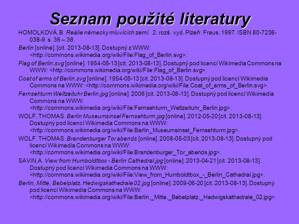 Seznam použité literatury HOMOLKOVÁ, B. Reálie německy mluvících zemí. 2. rozš. vyd. Plzeň: Fraus, 1997. ISBN 80-7238- 038-9. s. 36 – 38. Berlin [onli