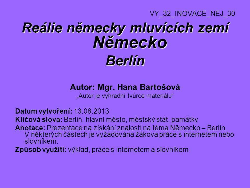 Reálie německy mluvících zemí Německo Berlín Autor: Mgr. Hana Bartošová Autor je výhradní tvůrce materiálu Datum vytvoření: 13.08.2013 Klíčová slova: