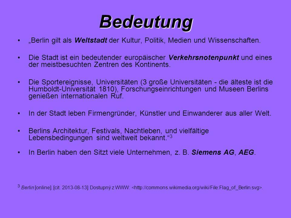 Bedeutung Berlin gilt als Weltstadt der Kultur, Politik, Medien und Wissenschaften. Die Stadt ist ein bedeutender europäischer Verkehrsnotenpunkt und