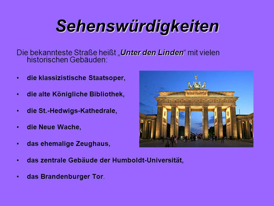 Sehenswürdigkeiten Unter den Linden Die bekannteste Straße heißt Unter den Linden mit vielen historischen Gebäuden: die klassizistische Staatsoper, di
