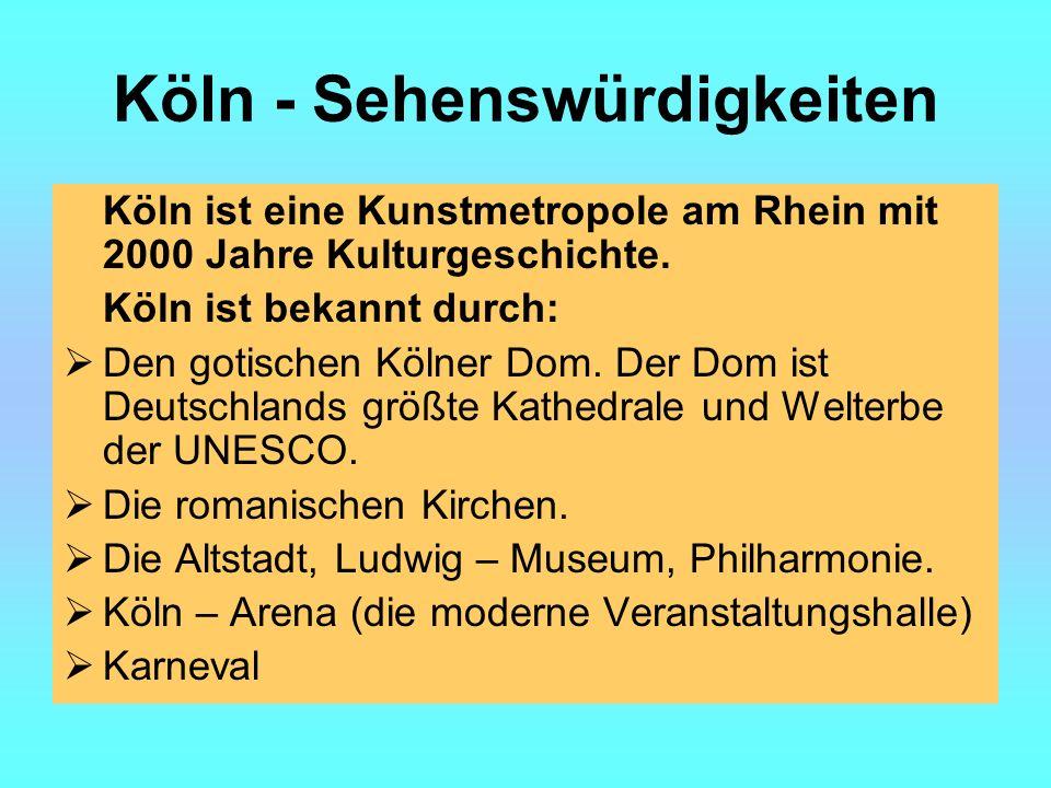 Köln - Sehenswürdigkeiten Köln ist eine Kunstmetropole am Rhein mit 2000 Jahre Kulturgeschichte.