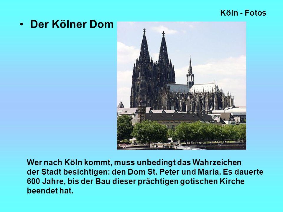 Köln - Fotos Der Kölner Dom Wer nach Köln kommt, muss unbedingt das Wahrzeichen der Stadt besichtigen: den Dom St.