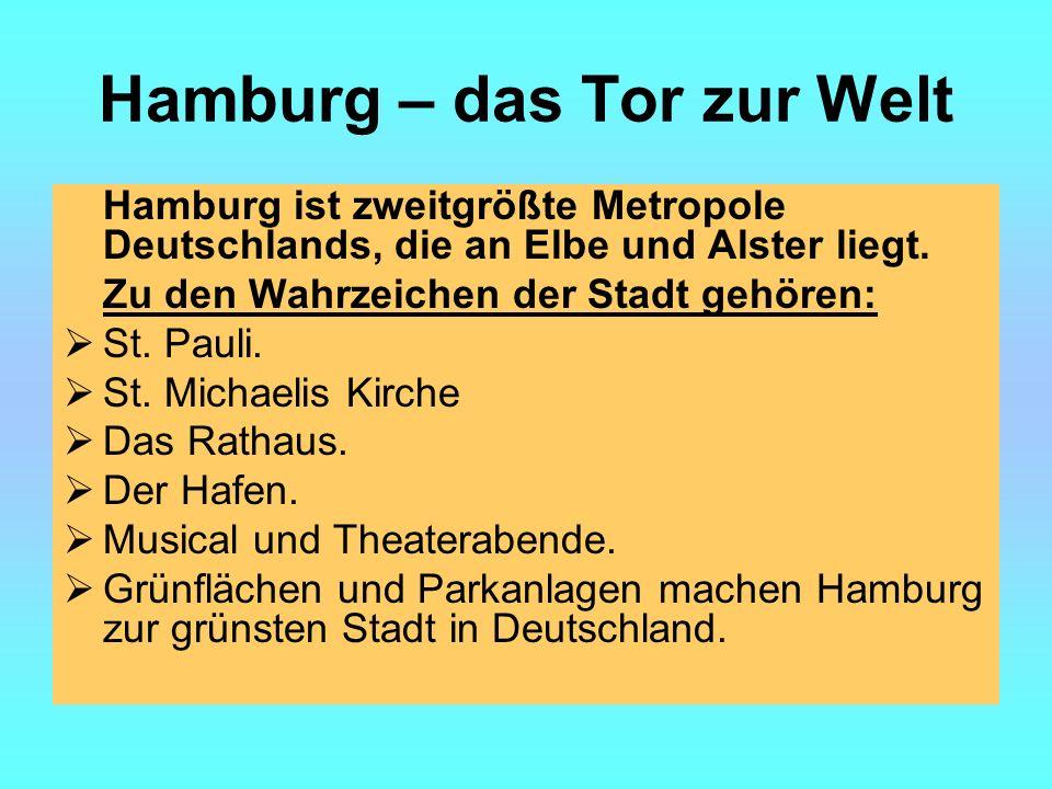 Hamburg – das Tor zur Welt Hamburg ist zweitgrößte Metropole Deutschlands, die an Elbe und Alster liegt.