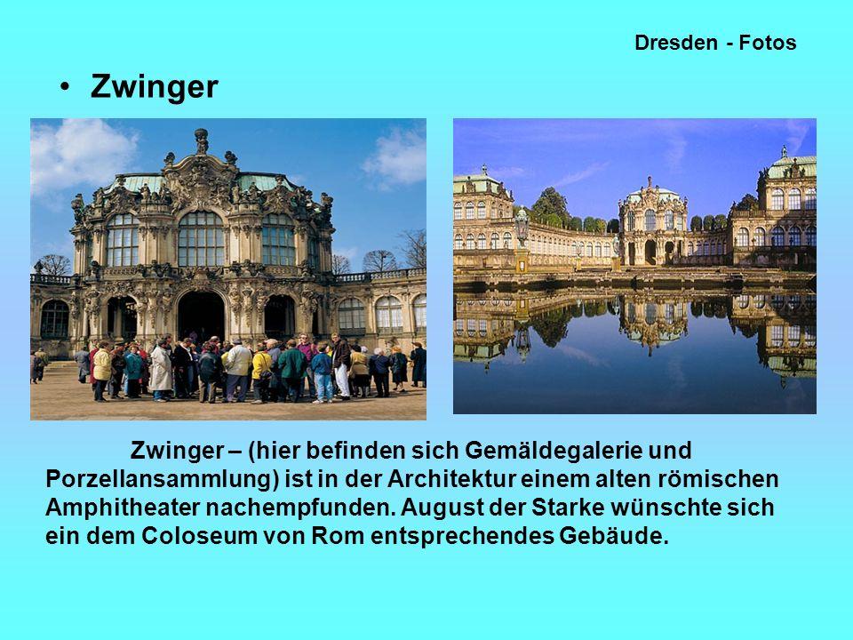 Dresden - Fotos Zwinger Zwinger – (hier befinden sich Gemäldegalerie und Porzellansammlung) ist in der Architektur einem alten römischen Amphitheater nachempfunden.