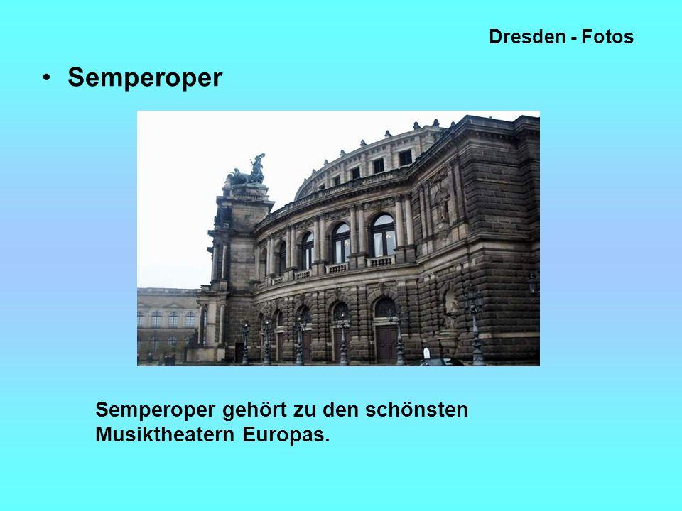 Dresden - Fotos Semperoper Semperoper gehört zu den schönsten Musiktheatern Europas.
