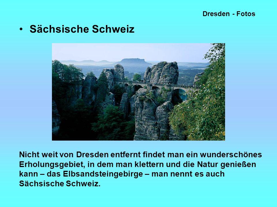 Dresden - Fotos Sächsische Schweiz Nicht weit von Dresden entfernt findet man ein wunderschönes Erholungsgebiet, in dem man klettern und die Natur genießen kann – das Elbsandsteingebirge – man nennt es auch Sächsische Schweiz.