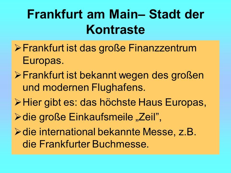 Frankfurt am Main– Stadt der Kontraste Frankfurt ist das große Finanzzentrum Europas.