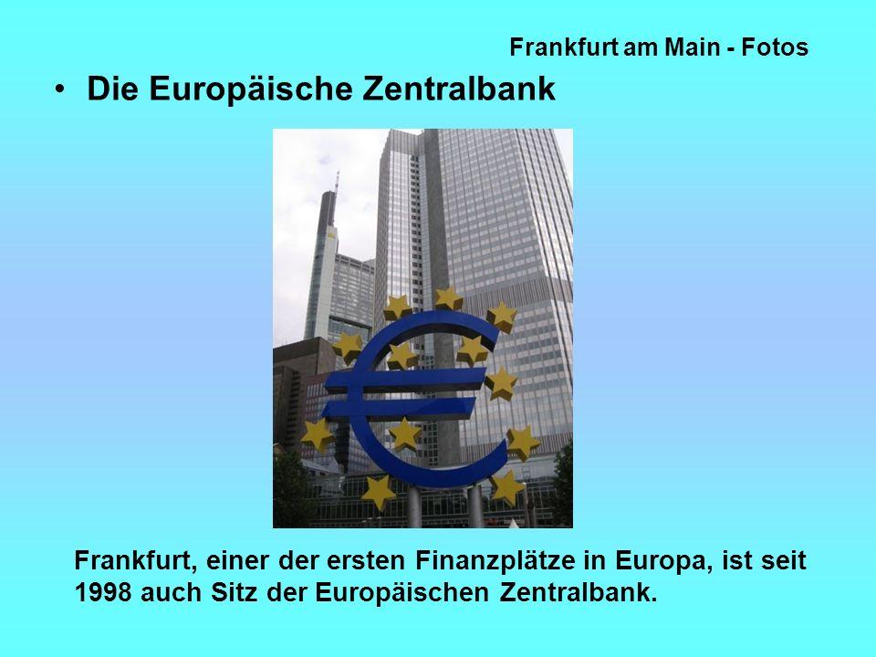 Frankfurt am Main - Fotos Die Europäische Zentralbank Frankfurt, einer der ersten Finanzplätze in Europa, ist seit 1998 auch Sitz der Europäischen Zentralbank.