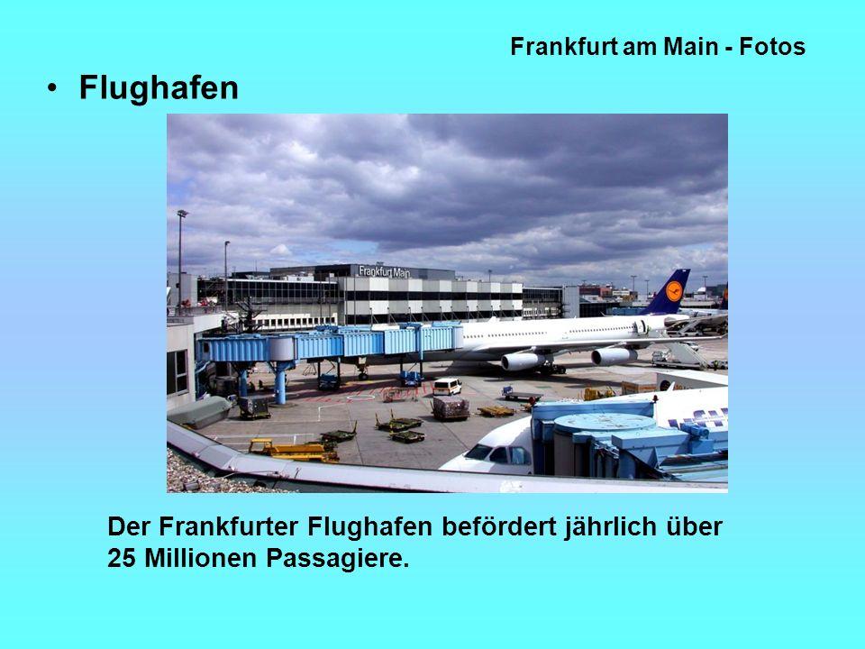Frankfurt am Main - Fotos Flughafen Der Frankfurter Flughafen befördert jährlich über 25 Millionen Passagiere.