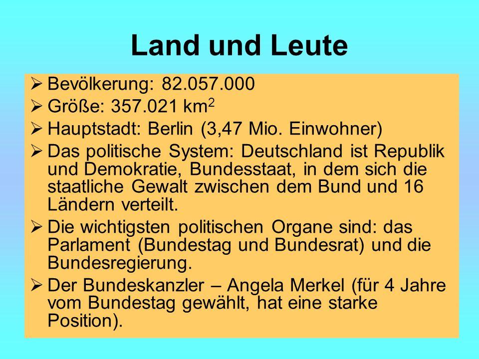 Land und Leute Bevölkerung: 82.057.000 Größe: 357.021 km 2 Hauptstadt: Berlin (3,47 Mio.