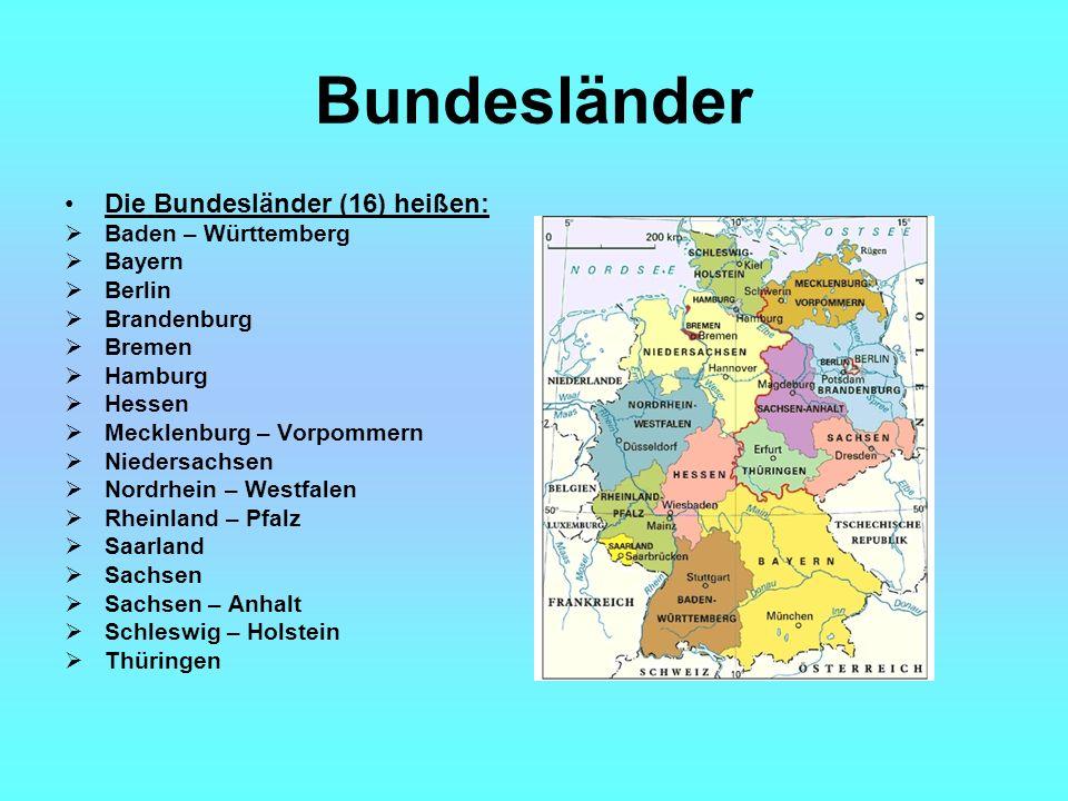 Bundesländer Die Bundesländer (16) heißen: Baden – Württemberg Bayern Berlin Brandenburg Bremen Hamburg Hessen Mecklenburg – Vorpommern Niedersachsen Nordrhein – Westfalen Rheinland – Pfalz Saarland Sachsen Sachsen – Anhalt Schleswig – Holstein Thüringen