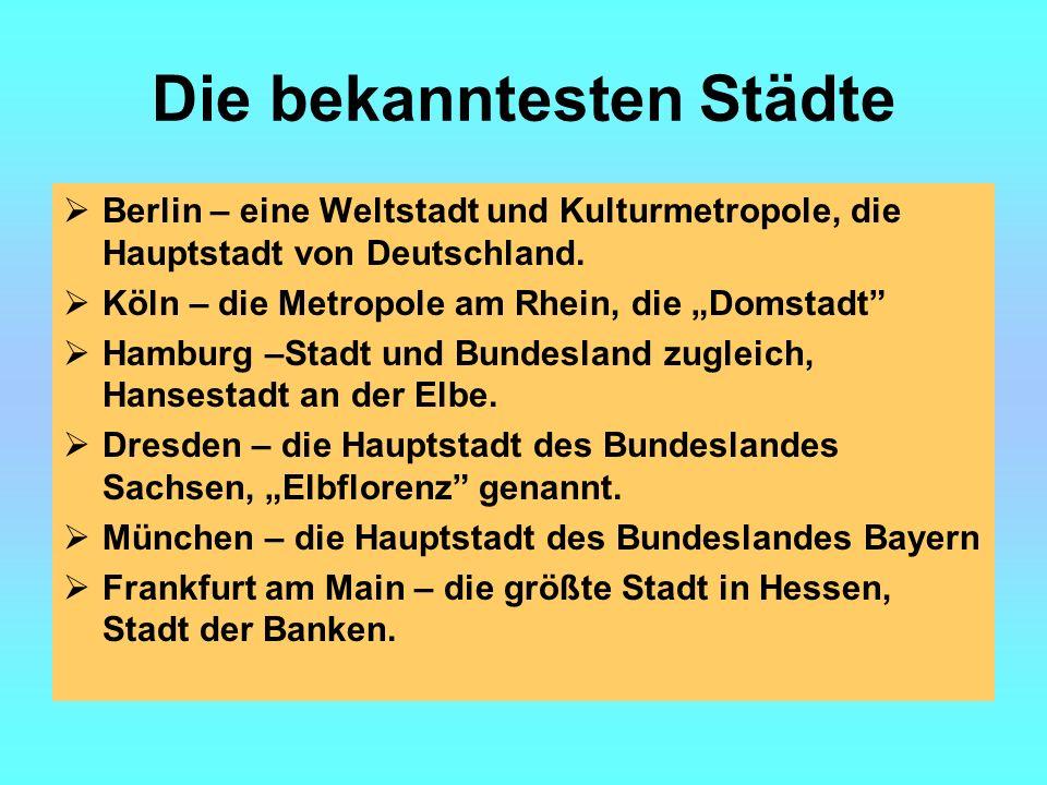 Die bekanntesten Städte Berlin – eine Weltstadt und Kulturmetropole, die Hauptstadt von Deutschland.