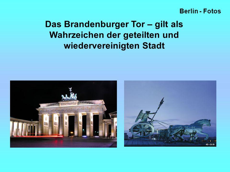 Berlin - Fotos Das Brandenburger Tor – gilt als Wahrzeichen der geteilten und wiedervereinigten Stadt