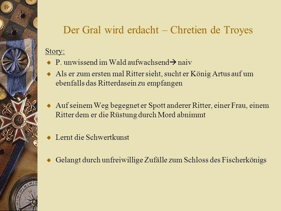 Der Gral wird erdacht – Chretien de Troyes Im Schloss erblickt er blutige Lanze und den Gral: …In ihren beiden Händen trug sie einen Gral.