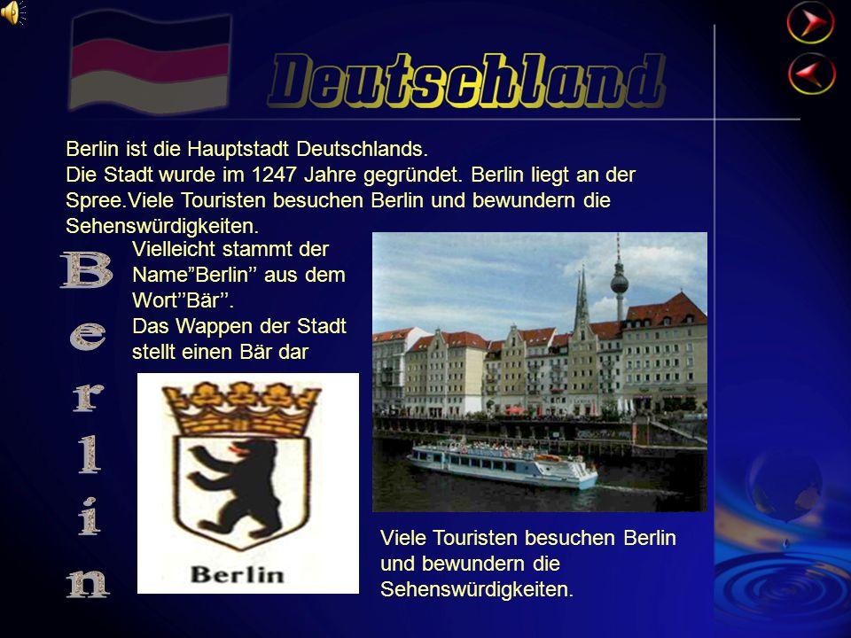 Berlin ist die Hauptstadt Deutschlands.Die Stadt wurde im 1247 Jahre gegründet.