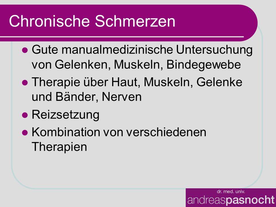 Chronische Schmerzen Gute manualmedizinische Untersuchung von Gelenken, Muskeln, Bindegewebe Therapie über Haut, Muskeln, Gelenke und Bänder, Nerven Reizsetzung Kombination von verschiedenen Therapien
