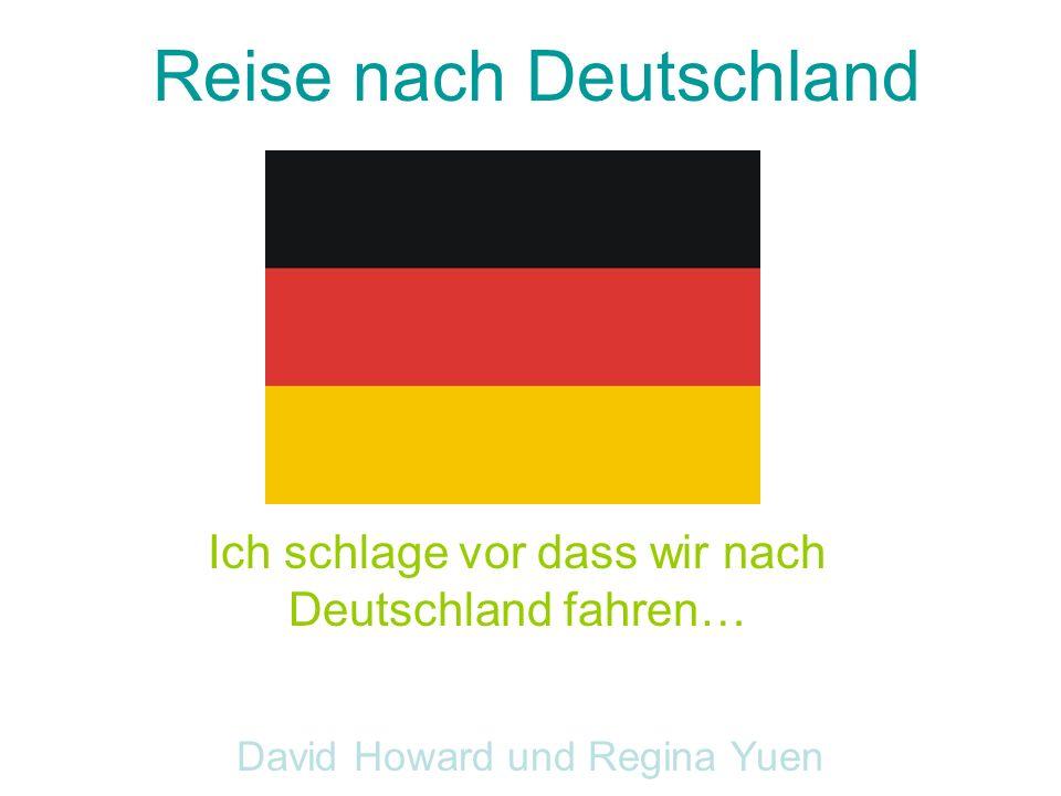 Ich schlage vor dass wir nach Deutschland fahren… David Howard und Regina Yuen Reise nach Deutschland