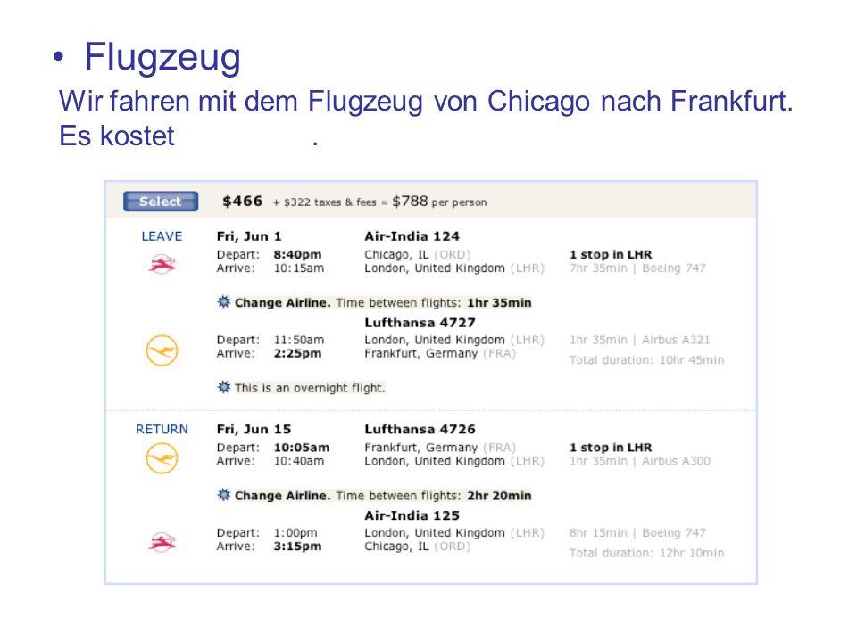Flugzeug Wir fahren mit dem Flugzeug von Chicago nach Frankfurt. Es kostet 1576,00.