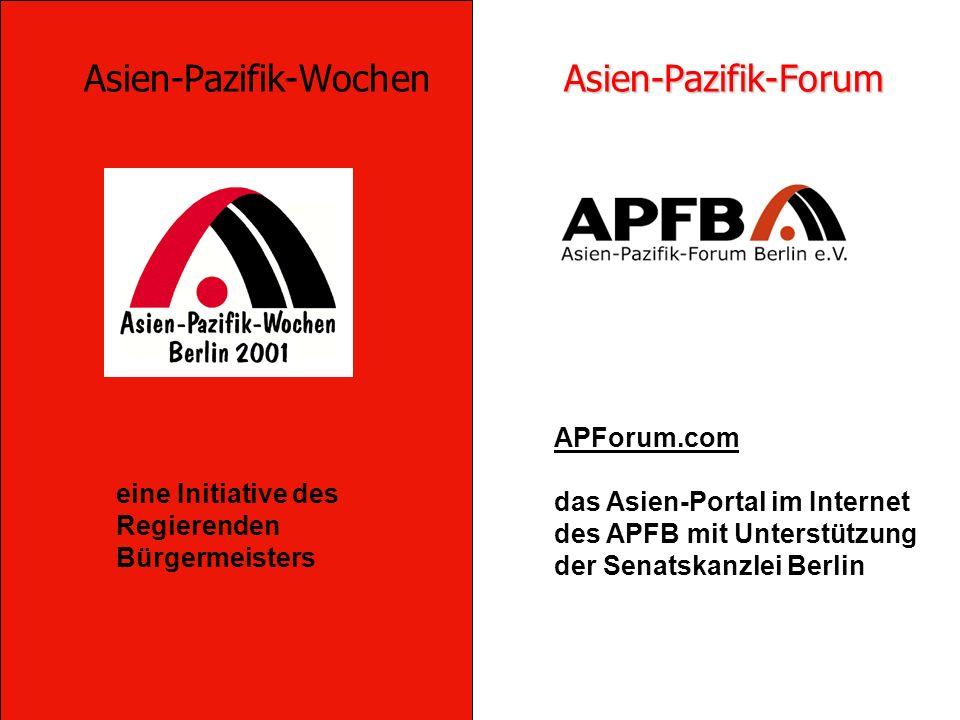 eine Initiative des Regierenden Bürgermeisters APForum.com das Asien-Portal im Internet des APFB mit Unterstützung der Senatskanzlei Berlin Asien-Pazifik-Forum Asien-Pazifik-Wochen Asien-Pazifik-Forum