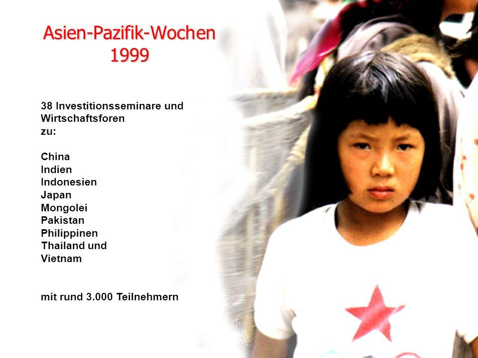 Asien-Pazifik-Wochen 1999 38 Investitionsseminare und Wirtschaftsforen zu: China Indien Indonesien Japan Mongolei Pakistan Philippinen Thailand und Vietnam mit rund 3.000 Teilnehmern