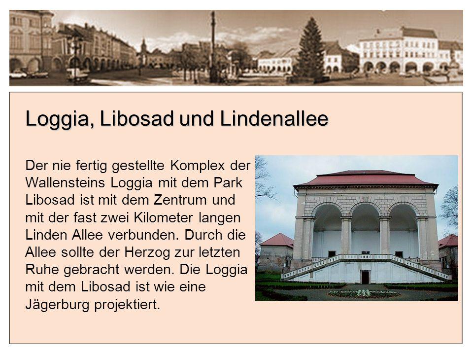 Loggia, Libosad und Lindenallee Der nie fertig gestellte Komplex der Wallensteins Loggia mit dem Park Libosad ist mit dem Zentrum und mit der fast zwei Kilometer langen Linden Allee verbunden.