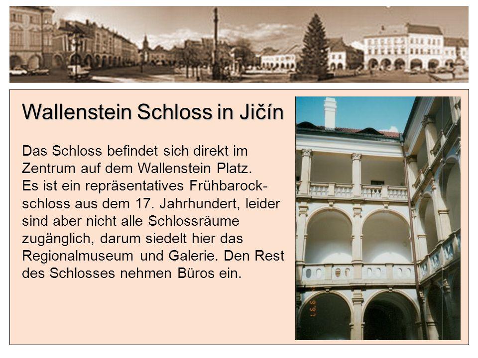 Wallenstein Schloss in Jičín Das Schloss befindet sich direkt im Zentrum auf dem Wallenstein Platz.