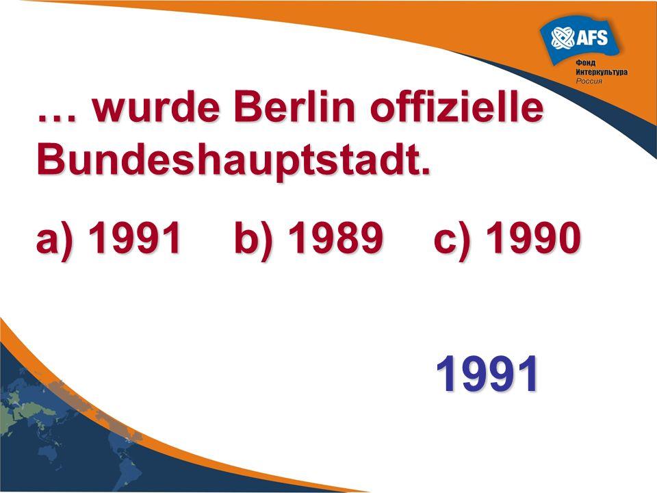 … wurde Berlin offizielle Bundeshauptstadt. a) 1991 b) 1989 c) 1990 1991