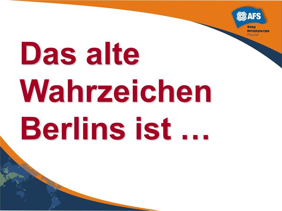 Das alte Wahrzeichen Berlins ist …
