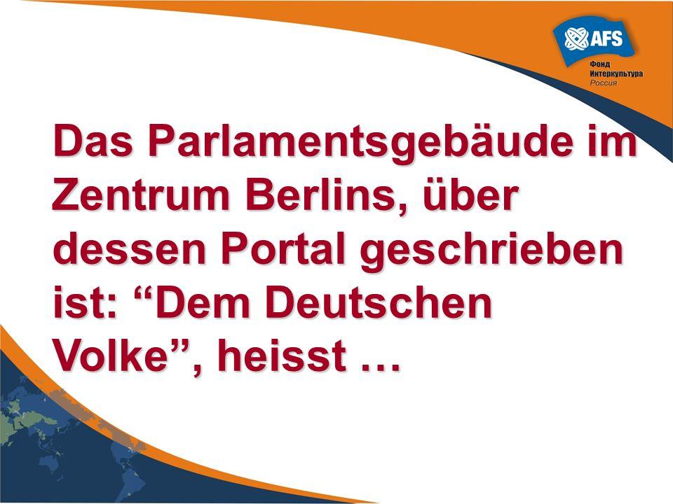 Das Parlamentsgebäude im Zentrum Berlins, über dessen Portal geschrieben ist: Dem Deutschen Volke, heisst …