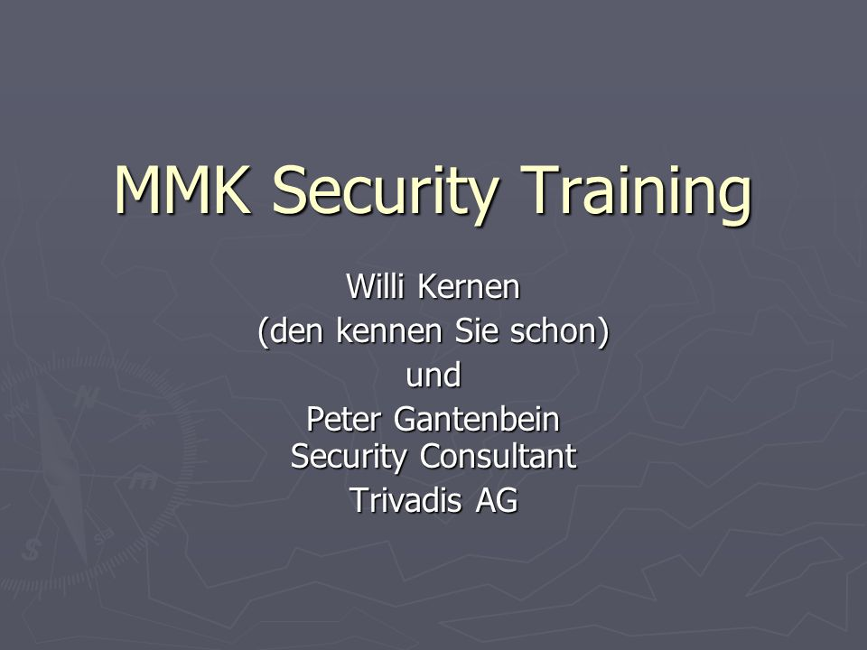 MMK Security Training Willi Kernen (den kennen Sie schon) und Peter Gantenbein Security Consultant Trivadis AG
