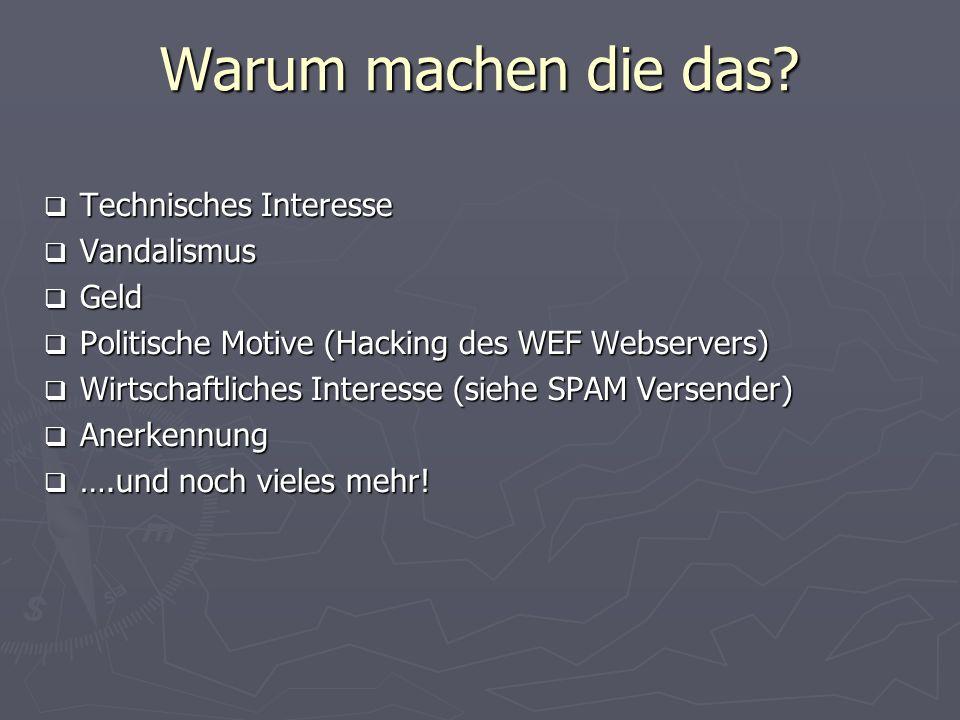 Warum machen die das? Technisches Interesse Technisches Interesse Vandalismus Vandalismus Geld Geld Politische Motive (Hacking des WEF Webservers) Pol