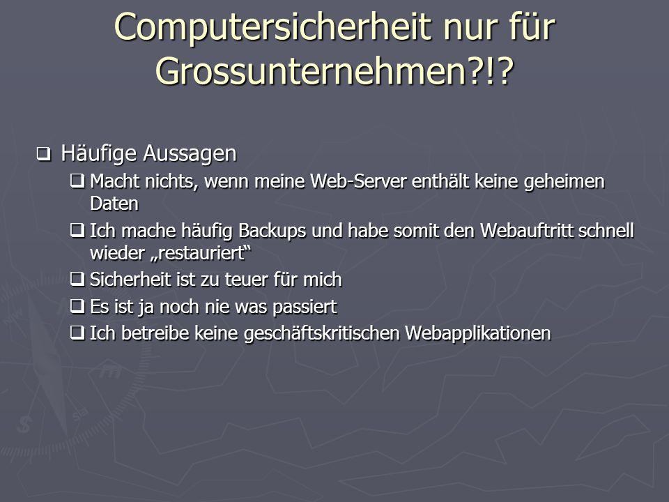 Computersicherheit nur für Grossunternehmen?!? Häufige Aussagen Häufige Aussagen Macht nichts, wenn meine Web-Server enthält keine geheimen Daten Mach