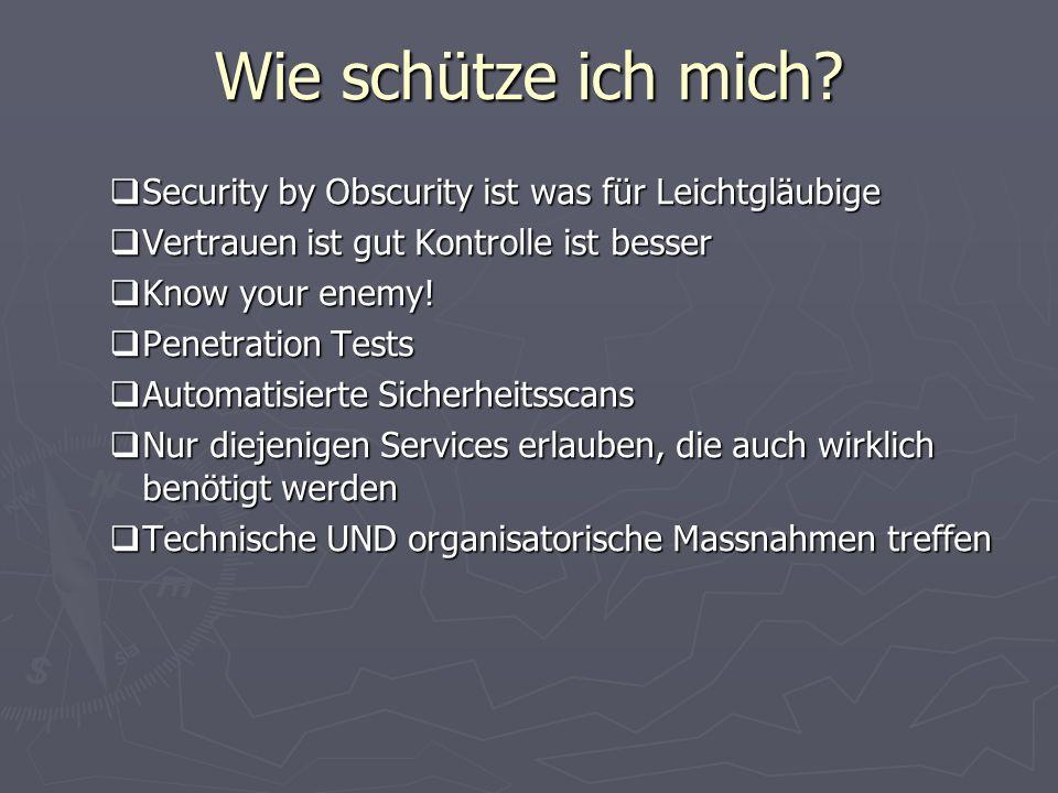 Wie schütze ich mich? Security by Obscurity ist was für Leichtgläubige Security by Obscurity ist was für Leichtgläubige Vertrauen ist gut Kontrolle is