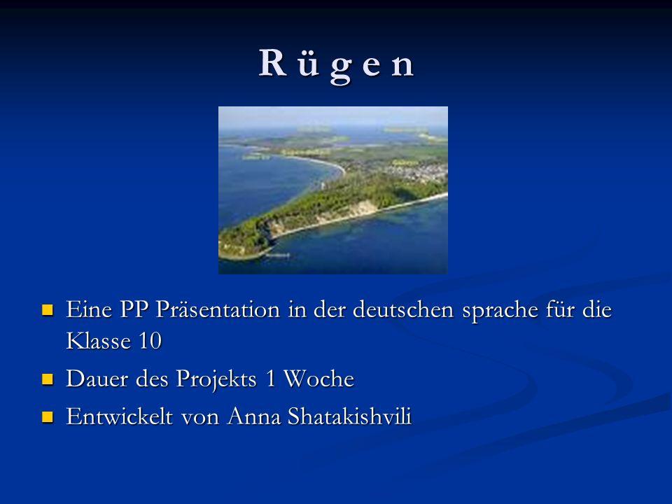 R ü g e n Eine PP Präsentation in der deutschen sprache für die Klasse 10 Dauer des Projekts 1 Woche Entwickelt von Anna Shatakishvili