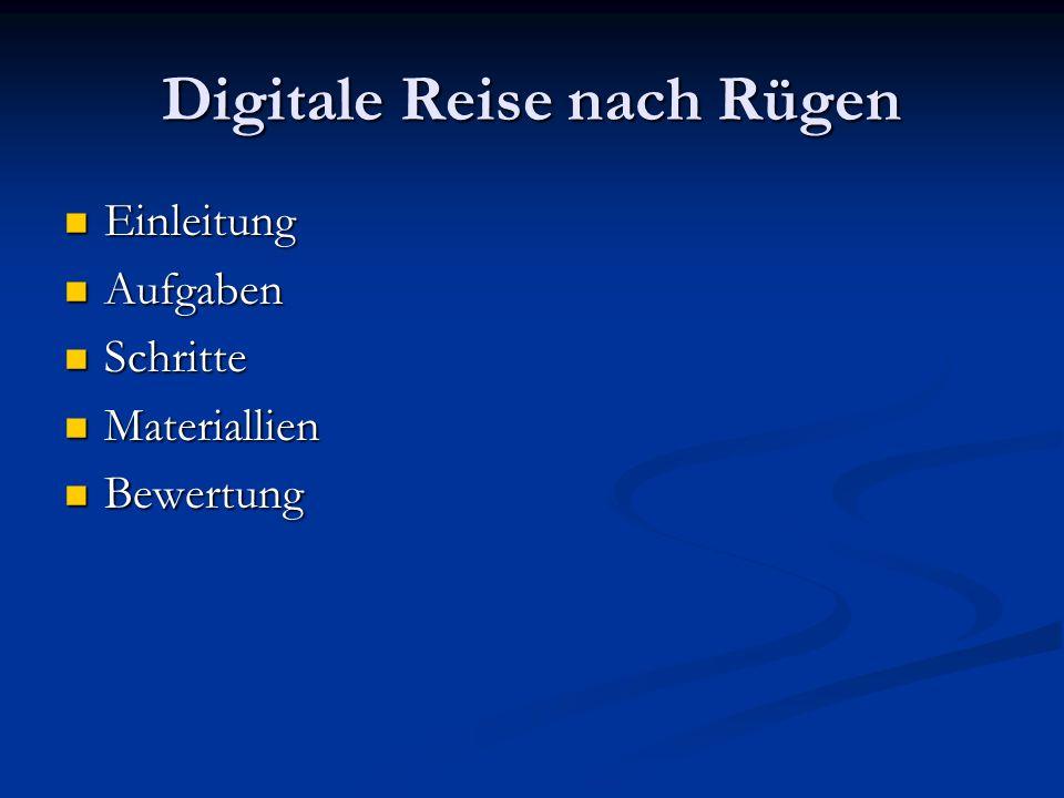 Digitale Reise nach Rügen Einleitung Einleitung Aufgaben Aufgaben Schritte Schritte Materiallien Materiallien Bewertung Bewertung