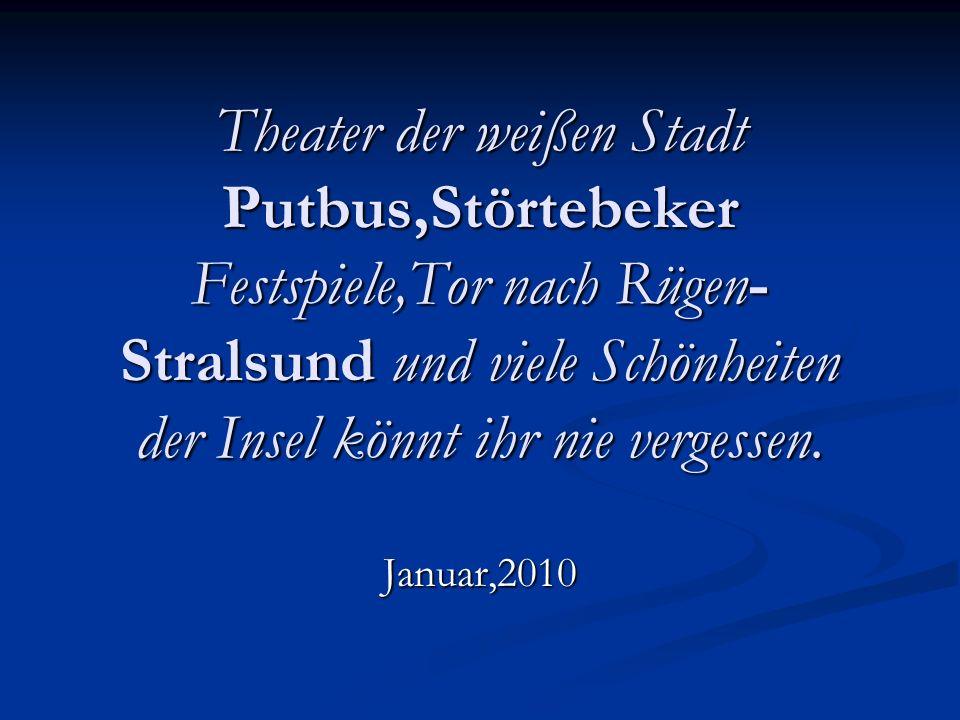 Theater der weißen Stadt Putbus,Störtebeker Festspiele,Tor nach Rügen- Stralsund und viele Schönheiten der Insel könnt ihr nie vergessen.