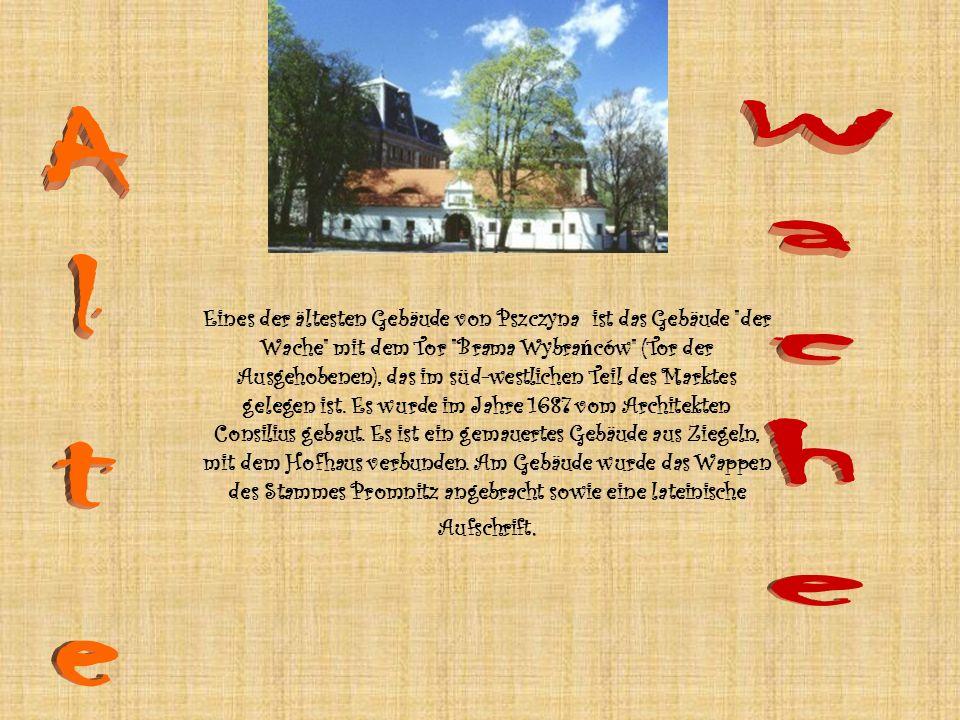 Eines der ältesten Gebäude von Pszczyna ist das Gebäude der Wache mit dem Tor Brama Wybra ń ców (Tor der Ausgehobenen), das im süd-westlichen Teil des Marktes gelegen ist.