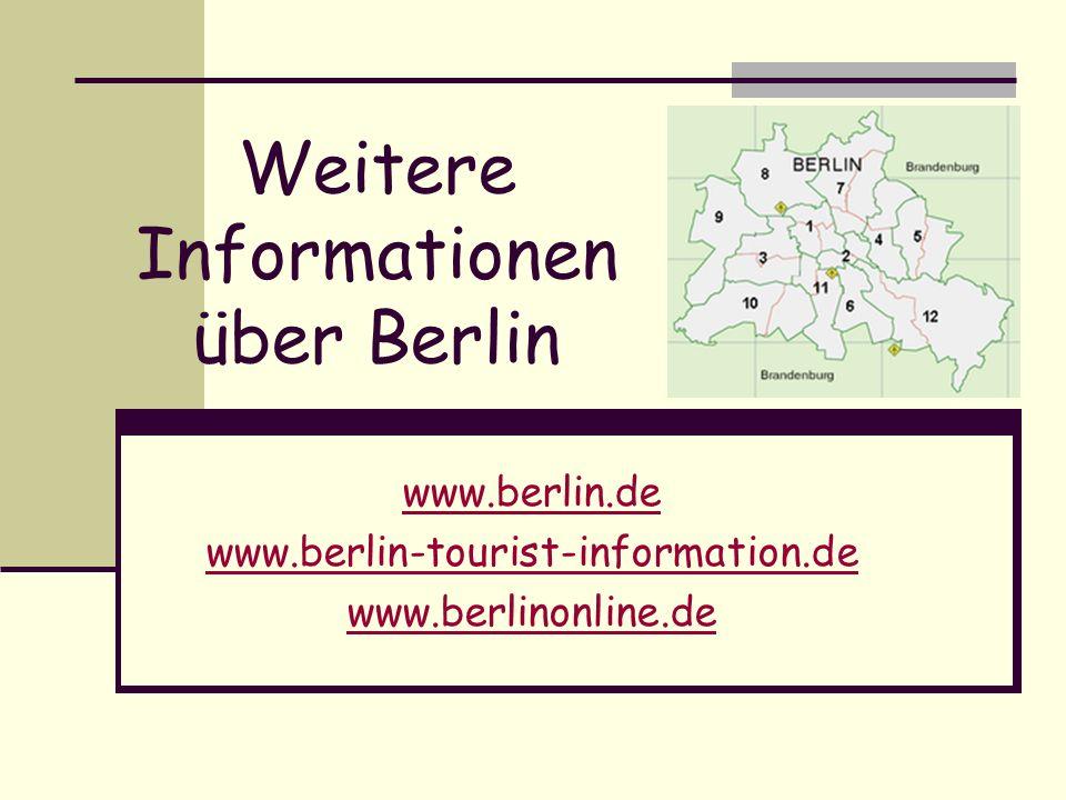 Weitere Informationen über Berlin www.berlin.de www.berlin-tourist-information.de www.berlinonline.de