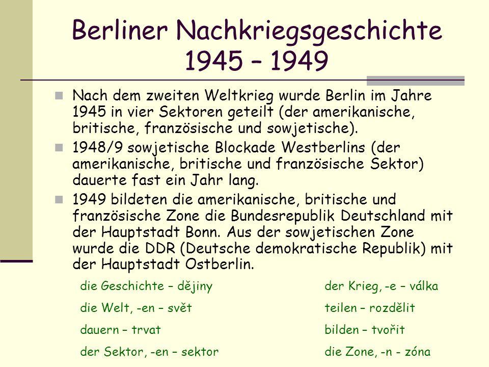 Berliner Nachkriegsgeschichte 1945 – 1949 Nach dem zweiten Weltkrieg wurde Berlin im Jahre 1945 in vier Sektoren geteilt (der amerikanische, britische