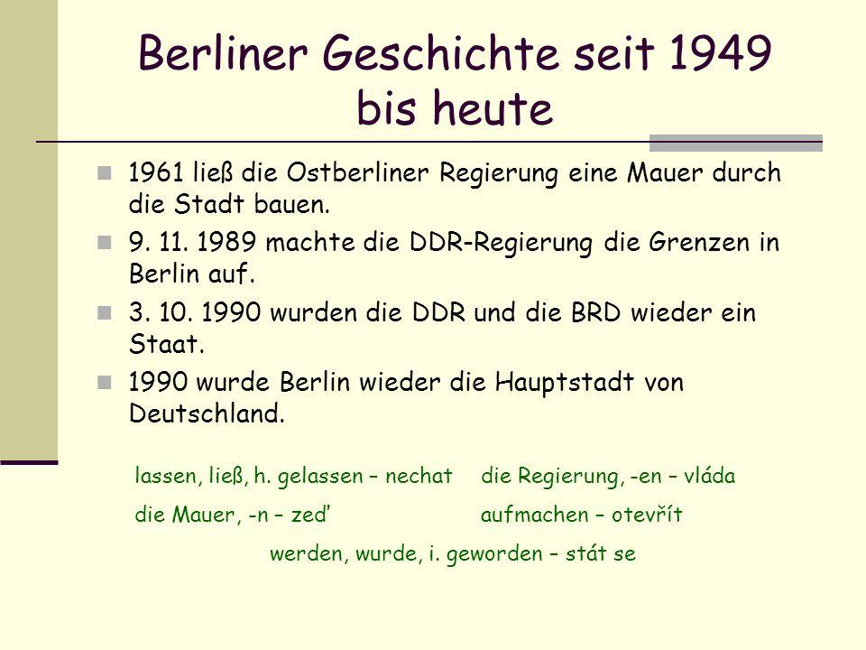 Berliner Geschichte seit 1949 bis heute 1961 ließ die Ostberliner Regierung eine Mauer durch die Stadt bauen. 9. 11. 1989 machte die DDR-Regierung die