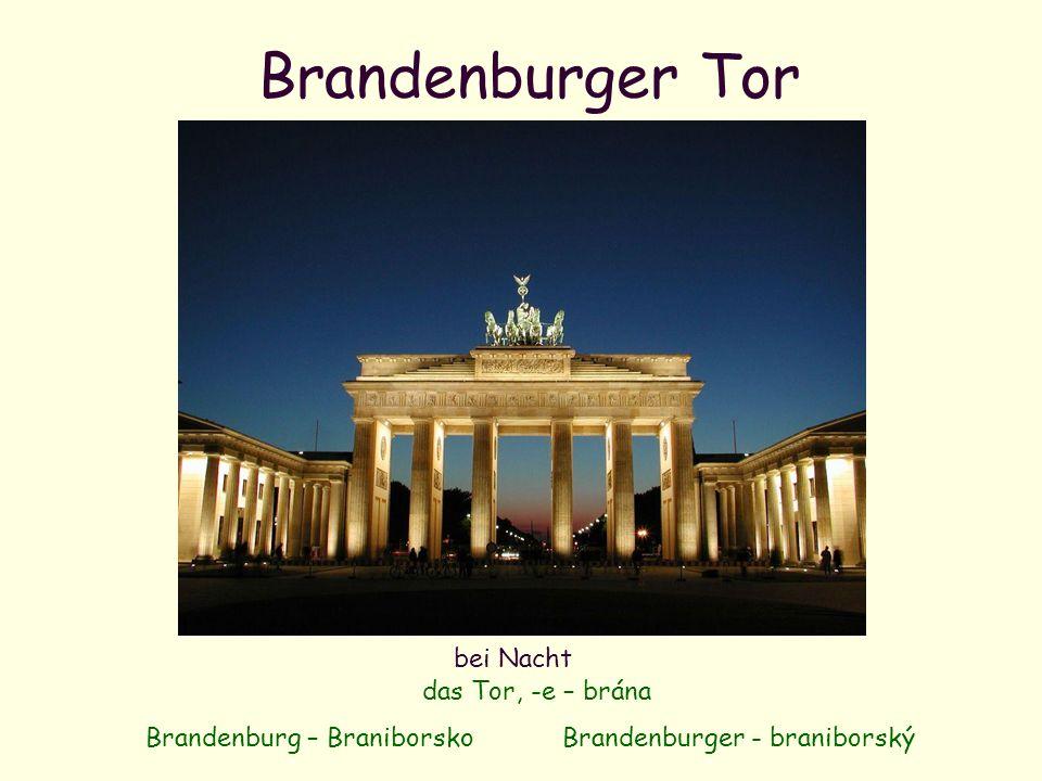 Brandenburger Tor bei Nacht das Tor, -e – brána Brandenburg – BraniborskoBrandenburger - braniborský