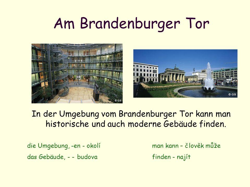 Am Brandenburger Tor In der Umgebung vom Brandenburger Tor kann man historische und auch moderne Gebäude finden. die Umgebung, -en - okolíman kann – č