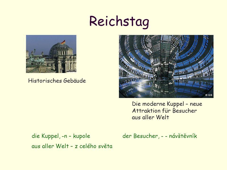Reichstag Die moderne Kuppel – neue Attraktion für Besucher aus aller Welt Historisches Gebäude die Kuppel, -n – kupoleder Besucher, - - návštěvník au
