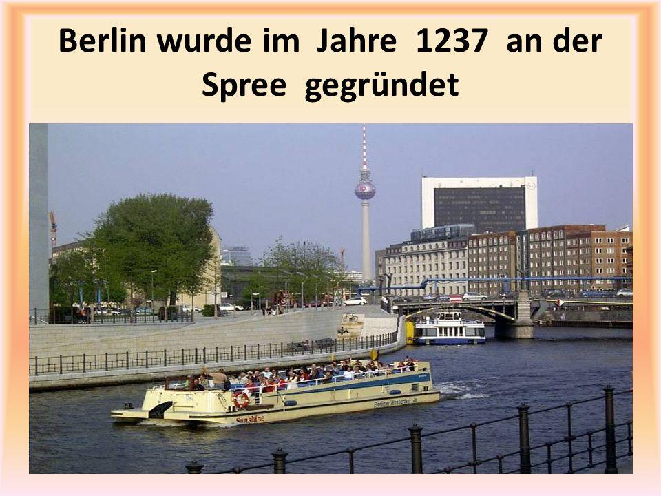 Berlin wurde im Jahre 1237 an der Spree gegründet